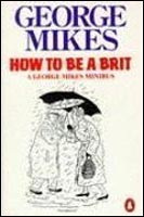 How to Be a Brit (Mikes, G.)