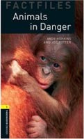 Oxford Bookworms Library 1 (Factfile) Animals in Danger (Hedge, T. (Ed.) - Lindop, C. (Ed.))