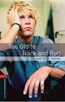 Oxford Bookworms Library 2 Too Old to Rock and Roll (Hedge, T. (Ed.) - Bassett, J. (Ed.))
