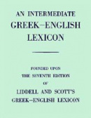 Intermediate Greek Lexicon: Founded Upon the Seventh Edition of Liddell and Scott's Greek-English Lexicon (Liddell, H. G. - Scott, R.)