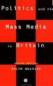 Politics and the Mass Media in Britain (Negrine, R.)