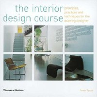 The Interior Design Course: Principles, Practices and Techniques for the Aspiring Designer (Tangaz, T.)