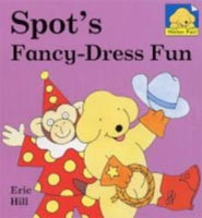 Spot's Fancy-Dress Fun (Hill, E.)