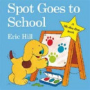 Spot Goes To School (Hill, E.)