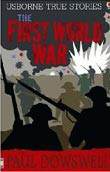 True Stories: The First World War (Dowswell, P.)
