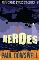 Heroes (Usborne True Stories) (Dowswell, P.)