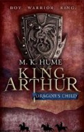 King Arthur: Dragon's Child (Hume, M. K.)