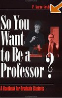 So You Want to Be a Professor?: A Handbook for Graduate Students (Vesilind, P. A.)