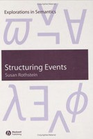 Structuring Events: A Study in the Semantics of Aspect (Explorations in Semantics) (Rothstein, S.)