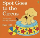 Hill - Spot Goes to the Circus (Hill, E.)