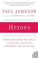 Heroes: From Alexander the Great and Julius Caesar (Johnson, P.)