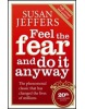 Feel the Fear & Do It Anyway: How to Turn Your Fear and Indecision into Confidence and Action (Jeffers, S.)