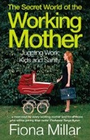 The Secret World of Working Mother (Millar, F.)