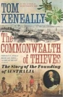 Commonwealth of Thieves: The Story of the Founding of Australia (Keneally, T.)