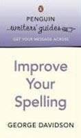 Penguin Writers' Guides: Improve Your Spelling (Davidson, G.)