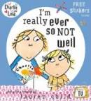 I'm Really Ever So Not Well (Charlie & Lola) (Child, L.)