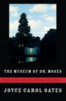 The Museum of Dr. Moses: Tales of Mystery and Suspense (Oates, J. C.)