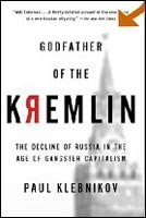 Godfather of the Kremlin: The Decline of Russia in the Age of Gangster Capitalism (Klebnikov, P.)