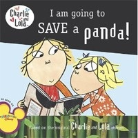 I Am Going to Save a Panda! Charlie and Lola (Child, L.)