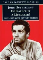 Is Heathcliff a Murderer? Great Puzzles in Nineteenth-century Fiction (Oxford World's Classics) (Sutherland, J. A.)