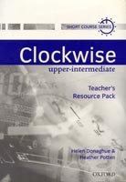 Clockwise Upper-Intermediate Teacher's Resource Pack (Potten, H. + J. - McGowen, B. - Richardson, V.)