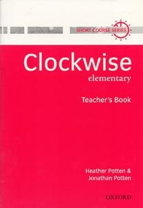 Clockwise Elementary Teacher's Book (Potten, H. + J. - McGowen, B. - Richardson, V.)