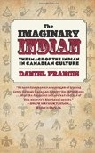 The Imaginary Indian: The Image of the Indian in Canadian Culture, Paperback (Francis, D.)