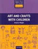 Primary Resource Books for Teachers - Art and Craft with Children (Wright, A.)