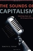 Sounds of Capitalism: Advertising, Music, and the Conquest of Culture (Taylor, T.)