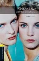 Oxford Bookworms Library 1 Sister Love and Other Crime Stories + CD (Hedge, T. (Ed.) - Bassett, J. (Ed.))