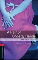Oxford Bookworms Library 3 Pair of Ghostly Hands (Hedge, T. (Ed.) - Bassett, J. (Ed.))
