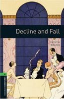Oxford Bookworms Library 6 Decline and Fall (Hedge, T. (Ed.) - Bassett, J. (Ed.))