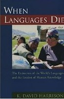 When Languages Die: The Extinction of the World's Languages and the Erosion of Human Knowledge (Harrison, K. D.)