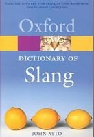 Oxford Dictionary of Slang (Oxford Paperback Reference) (Ayto, J.)