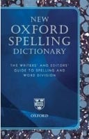New Oxford Spelling Dictionary: The Writers and Editors Guide to Spelling and Word Division