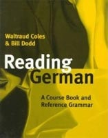 Reading German - Course Book & Reference Grammar (Coles, W. - Dodd, B.)