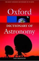 A Dictionary of Astronomy (Oxford Paperback Reference) (Ridpath, I.)