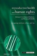 Reproductive Health and Human Rights: Integrating Medicine, Ethics and Law (Issues in Biomedical Ethics) (Cook, R. J.)