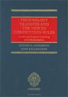 Technology Transfer and New EU Competition Rules: Intellectual Property Licensing after Modernisation (Anderman, S. D. - Kallaugher, J.)