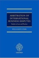 Arbitration of International Business Disputes: Studies in Law and Practice (Park, W. W.)