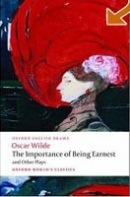 The Importance of Being Earnest and Other Plays: Lady Windermere's Fan, Salome, A Woman of No Importance, An Ideal Husband, The Importance of Being Earnest (Oxford World's Classics) (Wilde, O.)