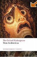 The Oxford Shakespeare: Titus Andronicus (Oxford World's Classics) (Shakespeare, W.)