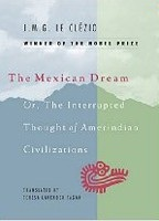 Mexican Dream: Or, the Interrupted Thought of Amerindian Civilizations (Le Clezio)