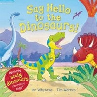Say Hello to the Dinosaurs! (Whybrow, I. - Warnes, T.)