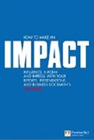 How to Make an IMPACT: Influence, Inform and Impress with Your Reports, Presentations and Business Documents (Moon, J.)