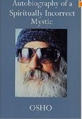 Autobiography of a Spiritually Incorrect Mystic (Osho)