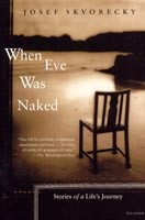When Eve Was Naked: Stories of a Life's Journey (Skvorecky, J.)