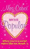 How to be Popular: . When You're a Social Reject Like Me, Steph L.! (Cabot, M.)