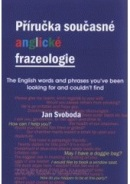 Příručka současné anglické frazeologie. The English words and phrases you have been looking for and could not find (Jan Svoboda)