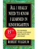 All I Really Need to Know I Learned in Kindergarten (Fulghum, R.)